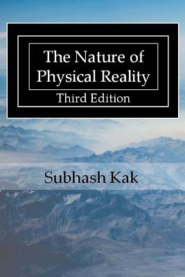 The Nature of Physical Reality - Kak, Subhash, Professor