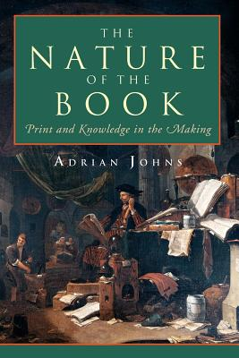 The Nature of the Book: Print and Knowledge in the Making - Johns, Adrian