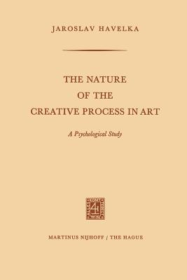 The Nature of the Creative Process in Art: A Psychological Study - Havelka, Jaroslav