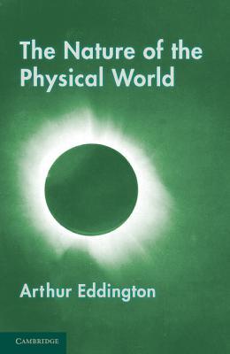 The Nature of the Physical World: Gifford Lectures (1927) - Eddington, Arthur