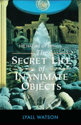 The Nature of Things: The Secret Life of Inanimate Objects - Watson, Lyall