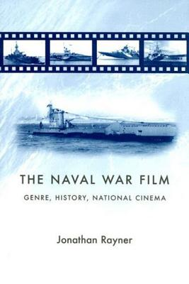 The Naval War Film: Genre, History, National Cinema - Rayner, Jonathan