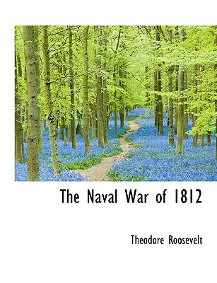 The Naval War of 1812 - Roosevelt, Theodore, IV