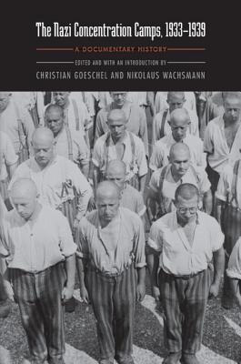 The Nazi Concentration Camps, 1933-1939: A Documentary History - Wachsmann, Nikolaus (Editor), and Goeschel, Christian, Dr. (Editor), and Osers, Ewald (Translated by)