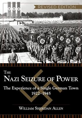 The Nazi Seizure of Power: The Experience of a Single German Town, 1922-1945, Revised Edition - Allen, William Sheridan