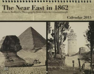 The Near East in 1862: Francis Bedford's Photographs from Cairo to Constantinople: Calendar 2015 -