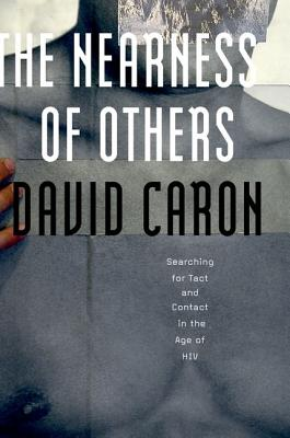 The Nearness of Others: Searching for Tact and Contact in the Age of HIV - Caron, David