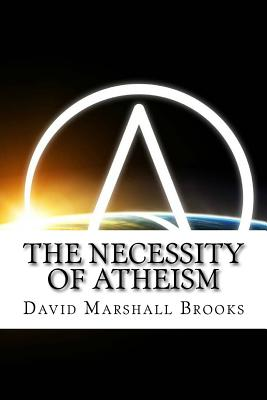 The Necessity of Atheism - Brooks, David Marshall