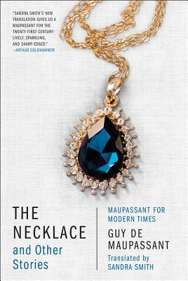 The Necklace and Other Stories: Maupassant for Modern Times - de Maupassant, Guy, and Smith, Sandra (Translated by)