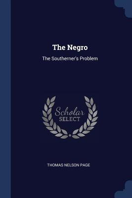 The Negro: The Southerner's Problem - Page, Thomas Nelson