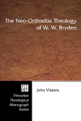 The Neo-Orthodox Theology of W. W. Bryden - Vissers, John A