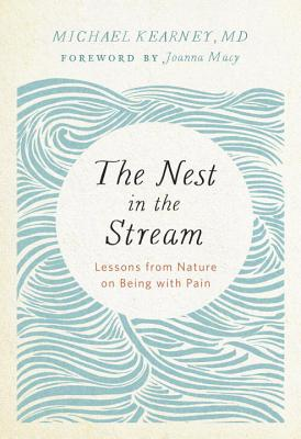 The Nest in the Stream: Lessons from Nature on Being with Pain - Kearney, Michael, and Macy, Joanna