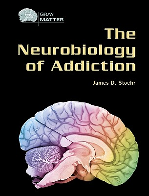 The Neurobiology of Addiction - Stoehr, James D