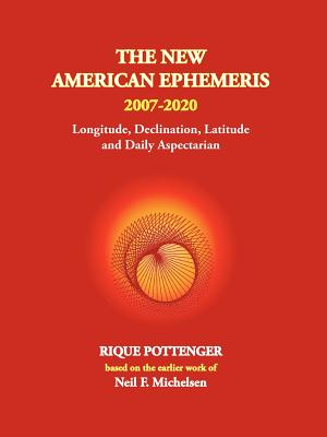 The New American Ephemeris 2007-2020 - Pottenger, Rique, and Michelsen, Neil F, and Simms, Maria Kay (Introduction by)