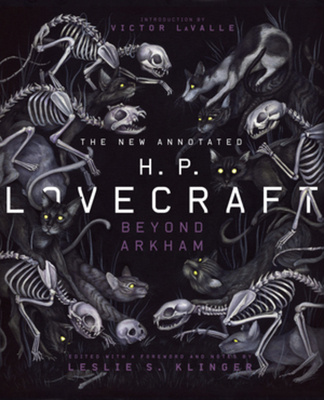 The New Annotated H.P. Lovecraft: Beyond Arkham - Lovecraft, H P, and Klinger, Leslie S (Editor), and Lavalle, Victor (Introduction by)