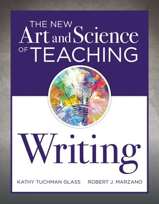 The New Art and Science of Teaching Writing: (Research-Based Instructional Strategies for Teaching and Assessing Writing Skills) - Glass, Kathy Tuchman, and Marzano, Robert J