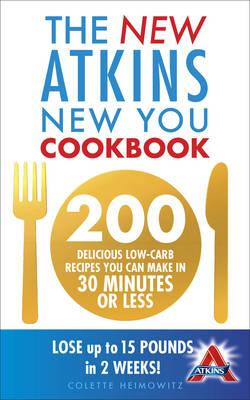 The New Atkins New You Cookbook: 200 Delicious Low-Carb Recipes You Can Make in 30 Minutes or Less - Heimowitz, Colette