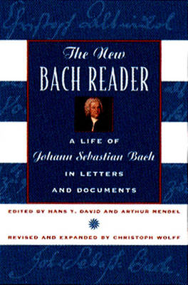 The New Bach Reader: A Life of Johann Sebastian Bach in Letters and Documents - David, Hans T (Preface by), and Mendel, Arthur (Preface by), and Wolff, Christoph (Preface by)