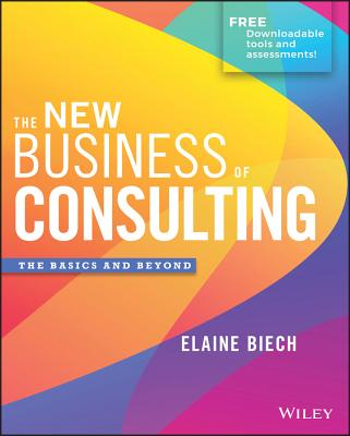 The New Business of Consulting: The Basics and Beyond - Biech, Elaine