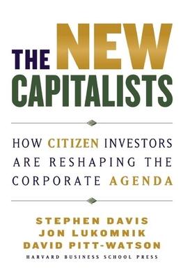 The New Capitalists: How Citizen Investors Are Reshaping the Corporate Agenda - Davis, Stephen M., and Lukomnik, Jon, and Pitt-Watson, David