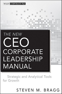 The New Ceo Corporate Leadership Manual: Strategic and Analytical Tools for Growth - Bragg, Steven M.