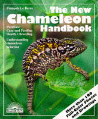 The New Chameleon Handbook: Everything about Selection, Care, Diet, Disease, Reproduction, and Behavior -