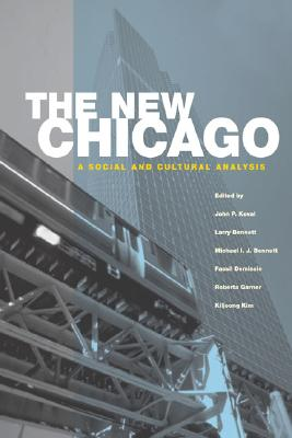 The New Chicago: A Social and Cultural Analysis - Koval, John (Editor), and Bennett, Larry (Editor), and Bennett, Michael (Editor)
