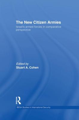 The New Citizen Armies: Israel's Armed Forces in Comparative Perspective - Cohen, Stuart A. (Editor)