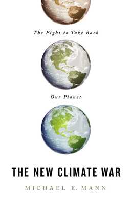 The New Climate War: The Fight to Take Back Our Planet - Mann, Michael E
