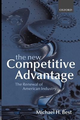 The New Competitive Advantage: The Renewal of American Industry - Best, Michael H