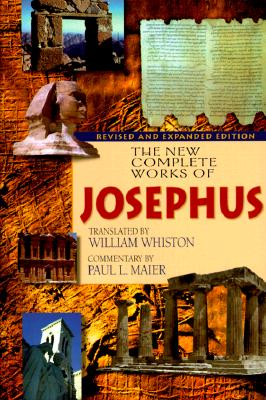 The New Complete Works of Josephus - Josephus, Flavius, and Whiston, William (Translated by), and Maier, Paul L, Ph.D. (Commentaries by)