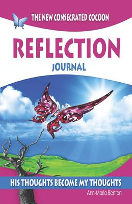 The New Consecrated Cocoon - Reflection Journal: His Thoughts Become My Thoughts - Benton, Mrs Ann