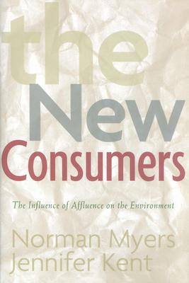 The New Consumers: The Influence of Affluence on the Environment - Myers, Norman