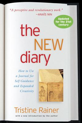 The New Diary: How to Use a Journal for Self-Guidance and Expanded Creativity - Rainer, Tristine
