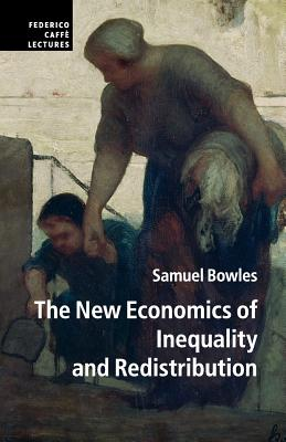 The New Economics of Inequality and Redistribution - Bowles, Samuel