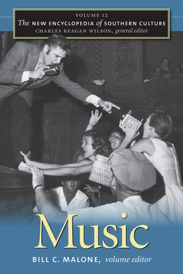 The New Encyclopedia of Southern Culture: Music v. 12 - Malone, Bill C. (Volume editor), and Wilson, Charles Reagan (General editor)