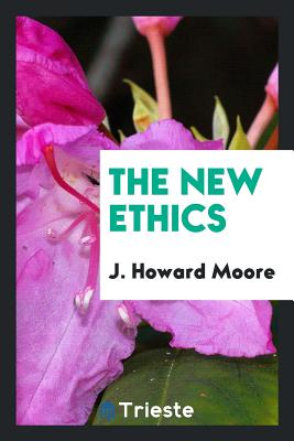 The New Ethics - Moore, J Howard