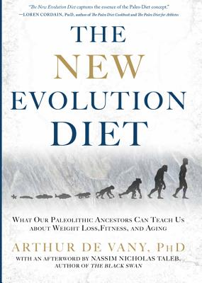 The New Evolution Diet: What Our Paleolithic Ancestors Can Teach Us about Weight Loss, Fitness, and Aging - Taleb, Nassim Nicholas, PH.D., MBA (Afterword by), and de Vany, Arthur