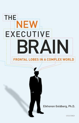 The New Executive Brain: Frontal Lobes in a Complex World - Goldberg, Elkhonon