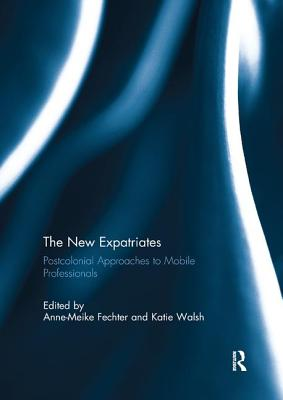 The New Expatriates: Postcolonial Approaches to Mobile Professionals - Fechter, Anne-Meike (Editor), and Walsh, Katie (Editor)