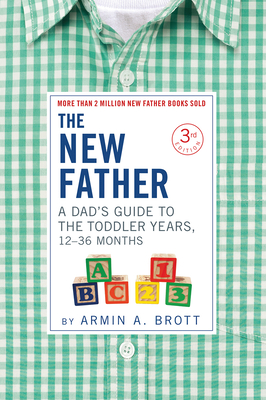 The New Father: A Dad's Guide to the Toddler Years, 12-36 Months - Brott, Armin A