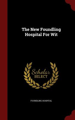 The New Foundling Hospital for Wit - Hospital, Foundling