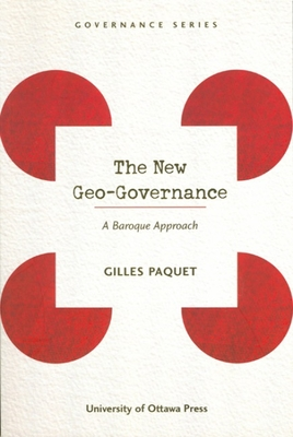 The New Geo-Governance: A Baroque Approach - Paquet, Gilles