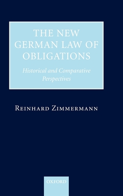 The New German Law of Obligations: Historical and Comparative Perspectives - Zimmermann, Reinhard