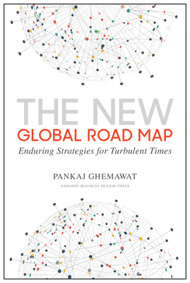 The New Global Road Map: Enduring Strategies for Turbulent Times - Ghemawat, Pankaj, and Chandrasekaran, N (Foreword by)