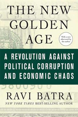 The New Golden Age: A Revolution Against Political Corruption and Economic Chaos - Batra, Ravi