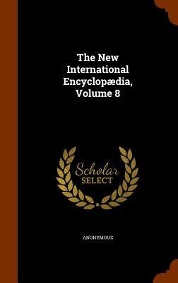 The New International Encyclopaedia, Volume 8 - Anonymous