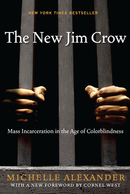 The New Jim Crow: Mass Incarceration in the Age of Colorblindness -