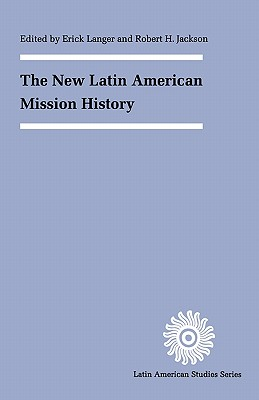 The New Latin American Mission History - Langer, Erick D (Editor)