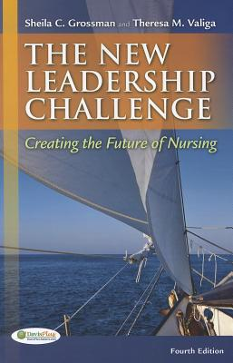 The New Leadership Challenge: Creating the Future of Nursing - Grossman, Sheila C, PhD, Faan, and Valiga, Theresa M, Edd, RN, Faan